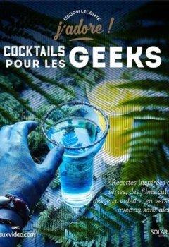 Livres Couvertures de Cocktails pour les geeks - J'adore