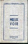 MIEUX VOIR - CONFERENCES FAITES AU CONSERVATOIRE NATIONAL DES ARTS ET METIERS - MAI 1962