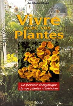 Livres Couvertures de Vivre avec les plantes. Le pouvoir énergétique de vos plantes d'intérieur