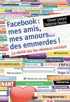 Livres Couvertures de Facebook : mes amis, mes amours... des emmerdes ! : La vérité sur les réseaux sociaux