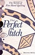 That Perfect Stitch: The Secrets of Fine Hand Quilting: The Secrets to Fine Hand Quilting