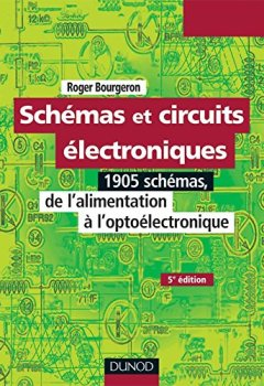 Livres Couvertures de Schémas et circuits électroniques - Tome 1 - 5ème édition: 1905 schémas, de l'alimentation à l'optoélectronique