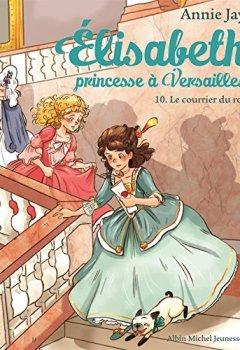 Livres Couvertures de LE COURRIER DU ROI T 10: Elisabeth, princesse à Versailles - tome 10
