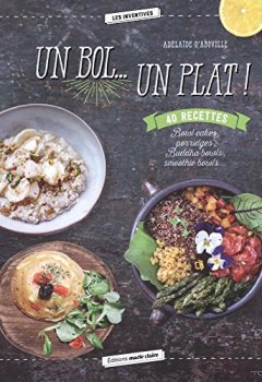 Livres Couvertures de Un bol... Un plat ! : Bowl cakes, porridges, Buddha bowls, smoothie bowls...