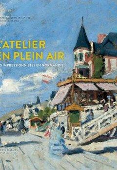 Livres Couvertures de L'atelier en plein air : Les impressionnistes en Normandie : Turner, Bourdin, Monet, Renoir, Gauguin, Pissarro, Morisot, Caillebotte, Signac...