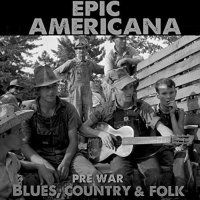VA-Epic Americana Pre-War Blues Country And Folk-3CD-FLAC-2016-NBFLAC