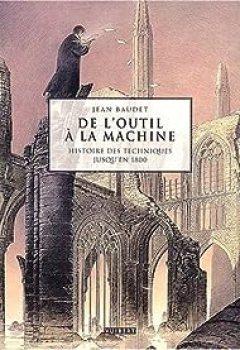 Livres Couvertures de De l'outil à la machine : Histoire des techniques jusqu'en 1800