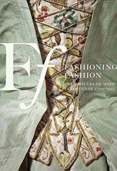 Livres Couvertures de Fashioning Fashion: Deux siecles de mode Europeenne 1700-1915