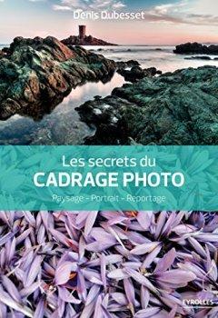 Livres Couvertures de Les secrets du cadrage photo: Paysage - Portrait - Reportage.