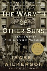 The Warmth of Other Suns: The Epic Story of America's Great Migration, by Isabel Wilkerson
