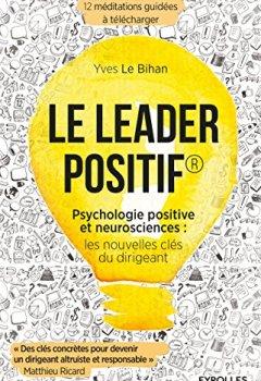 Livres Couvertures de Le leader positif: Psychologie positive et neurosciences : les nouvelles clés du dirigeant