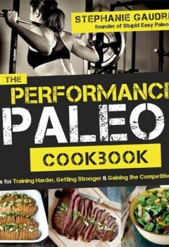 Livres Couvertures de The Performance Paleo Cookbook: Recipes for Training Harder, Getting Stronger & Gaining the Competitive Edge
