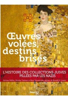 Livres Couvertures de Oeuvres volées, destins brisés : L'histoire des collections juives pillées par les Nazis
