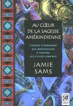 Livres Couvertures de Au coeur de la sagesse amérindienne : L'esprit d'harmonie des Amérindiens à travers les cycles lunaires
