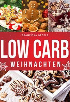 Buchdeckel von Low Carb Weihnachten: Hausgemachte Plätzchen und Co., mit Gelinggarantie