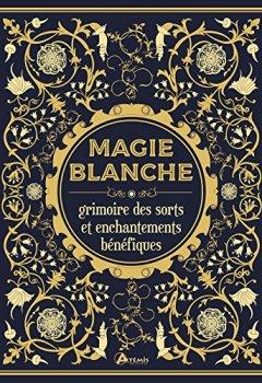 Livres Couvertures de Magie blanche, le grimoire des sorts et enchantements bénéfiques