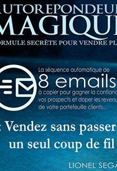 Livres Couvertures de Autorépondeur Magique: formule secrète pour petites listes: La séquence automatique de 8 emails pour gagner la confiance de vos prospects et et doper les revenus de votre portefeuille clients