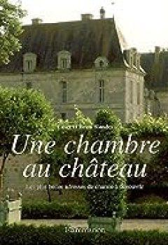 Une Chambre Au Château : Les Plus Belles Adresses De Charme à Découvrir