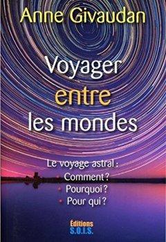 Livres Couvertures de Voyager entre les mondes - Le voyage astral : Comment ? Pourquoi ? Pour qui ?