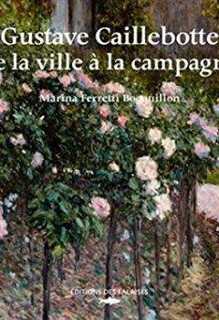 Livres Couvertures de GUSTAVE CAILLEBOTTE DE LA VILLE A LA CAMPAGNE