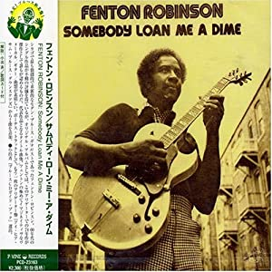 Fenton Robinson - Somebody Loan Me a Dime - Amazon.com Music
