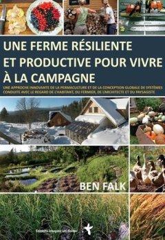Livres Couvertures de Une ferme résiliente et productive pour vivre à la campagne : Une approche innovante de la permaculture et de la conception globale de systèmes ... du fermier, de l'architecte et du paysagiste