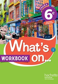 Livres Couvertures de What's on... anglais cycle 3 / 6e - Workbook - éd. 2017: cahier, cahier d'exercices, cahier d'activités, TP