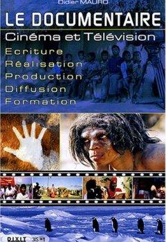 Livres Couvertures de Le documentaire : Cinéma et Télévision Ecriture-Réalisation-Production-Diffusion-Formation