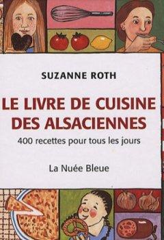 Livres Couvertures de Le livre de cuisine des Alsaciennes : 400 recettes pour tous les jours
