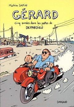 Livres Couvertures de Gérard, cinq années dans les pattes de Depardieu - tome 0 - Gérard, cinq années dans les pattes de Depardieu