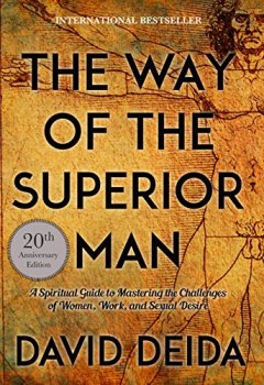 Buchdeckel von The Way of the Superior Man: A Spiritual Guide to Mastering the Challenges of Women, Work, and Sexual Desire (20th Anniversary Edition)