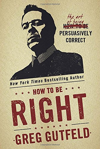 Greg Gutfeld - How To Be Right pdf book
