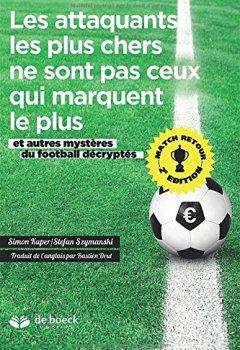 Livres Couvertures de Les attaquants les plus chers ne sont pas ceux qui marquent le plus : Et autres mystères du football décryptés
