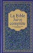 La Bible Juive complète : Une version française du Tanakh (Ancien testament) et de la Brit Hadachah (Nouveau Testamen)