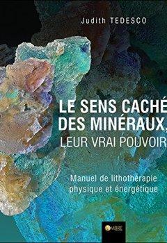 Livres Couvertures de Le sens caché des minéraux, leur vrai pouvoir - Manuel de lithothérapie physique et énergétique