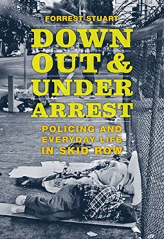 Livres Couvertures de Down, Out, and Under Arrest : Policing and Everyday Life in Skid Row