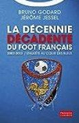 La décennie décadente du foot français: 2002-2012 : Enquête au cœur des Bleus
