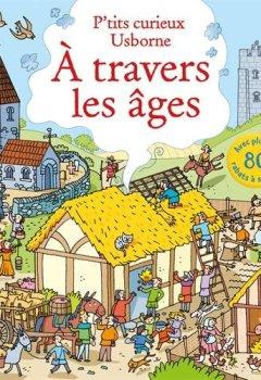 Livres Couvertures de A travers les âges - P'tits curieux Usborne