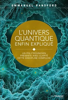 Livres Couvertures de L'univers quantique enfin expliqué : Un polytechnicien présente avec clarté cette discipline complexe