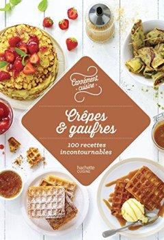 Telecharger Crêpes et gaufres 100 recettes incontournables de Collectif