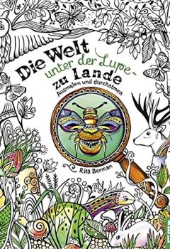 Livres Couvertures de Die Welt unter der Lupe - zu Lande: Ausmalen und durchatmen