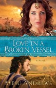Love in a Broken Vessel ( Book #3): A Novel [Kindle Edition] Mesu Andrews (Author)