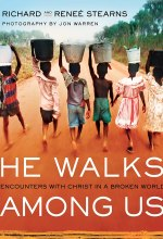 He Walks Among Us: Encounters with Christ in a Broken World [Kindle Edition] Richard Stearns (Author), Jon Warren (Photographer)