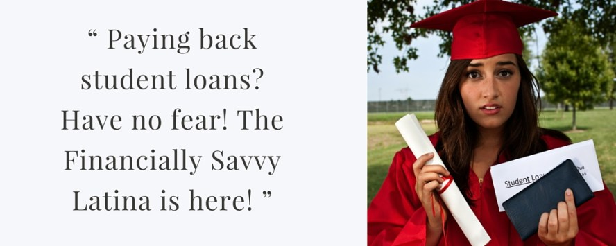 """"""" Paying back student loans- Have no fear! The Financially Savvy Latina is here! """""""
