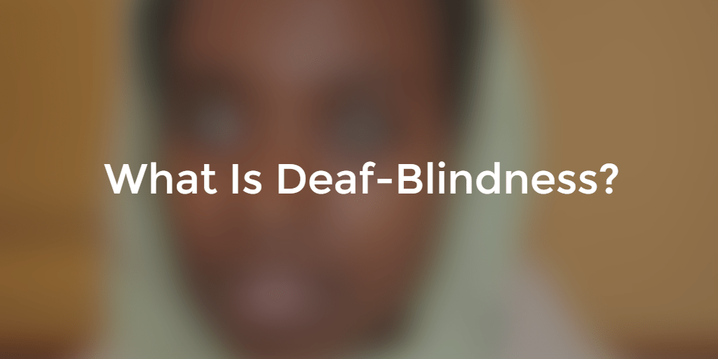 deaf blindness Description of deaf-blindness with links to national and regional organizations  and two disability self-advocates who graduated and succeeded.
