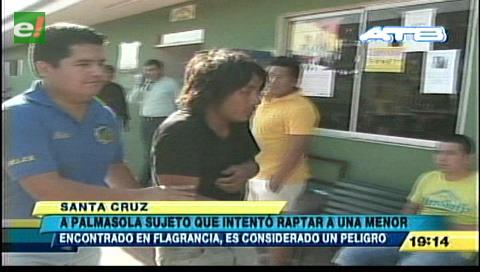 Envían a Palmasola a sujeto que intentó raptar a una niña