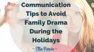 Tips to Communicate with Family During the Holidays: How to avoid the Drama