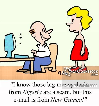 'I know those big money deals from NIGERIA are a scam, but this e-mail is from NEW GUINEA!'