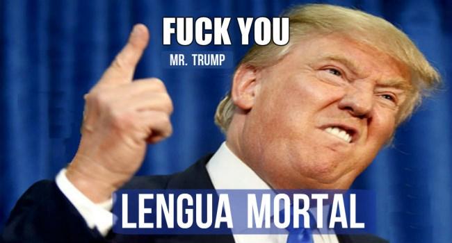 Fuck you Mr. Trump