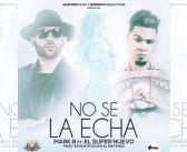 Nuevo: Mark B Ft El Super Nuevo – No Se La Echa (Official Remix)